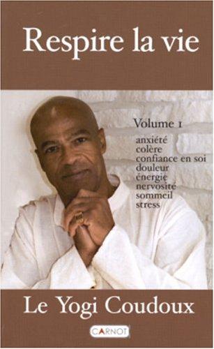 Respire la vie, tome 1 : Anxiété - Colère - Confiance en soi - Douleur - Énergie - Nervosité - Sommeil - Stress