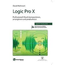 Logic Pro X: Professionell Musik komponieren, arrangieren und produzieren - Apple Pro Training Series