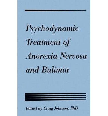 [(Psychodynamic Treatment of Anorexia Nervosa and Bulimia)] [Author: Craig L. Johnson] published on (January, 1991)
