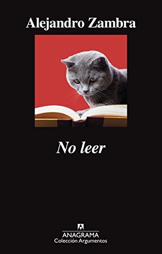 No leer (ARGUMENTOS) por Alejandro Zambra
