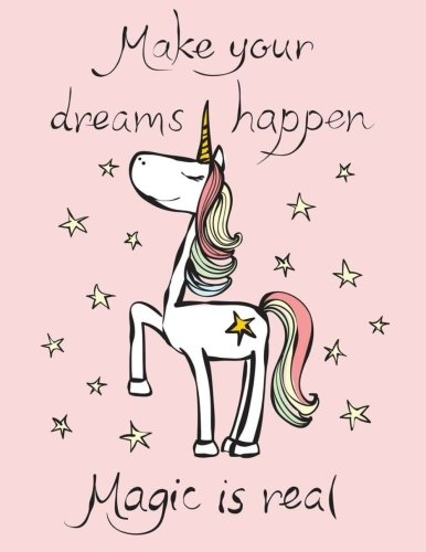 Make Your Dreams Happen Magic Is Real: Sketchbook Cute Unicorn Kawaii Sketchbook for Girls: 110 Pages of 8.5