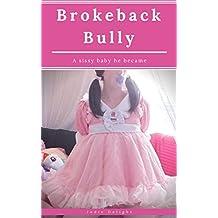 Brokeback Bully: A Sissy Baby He Became