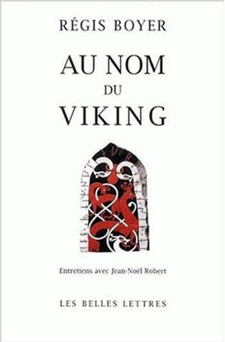 Au Nom Du Viking: Entretiens Avec Jean-Noel Robert (Romans, Essais, Poesie, Documents) par Regis Boyer, Alain Noel Reinberg