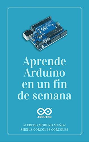 Aprende Arduino en un fin de semana por Alfredo Moreno Muñoz