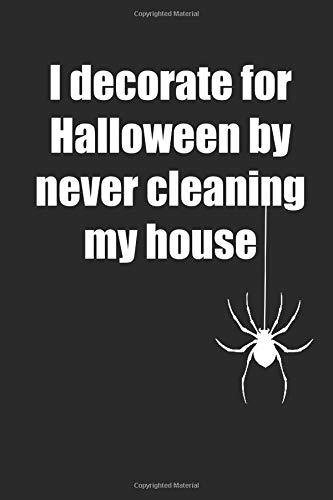 I Decorate For Halloween By Never Cleaning My House: Notizbuch / Tagebuch / Heft mit Punkteraster Seiten. Notizheft mit Dot Grid, Journal, Planer für Termine oder To-Do-Liste.