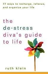 The De-stress Diva's Guide to Life: 77 Ways to Recharge, Refocus, and Organize Your Life
