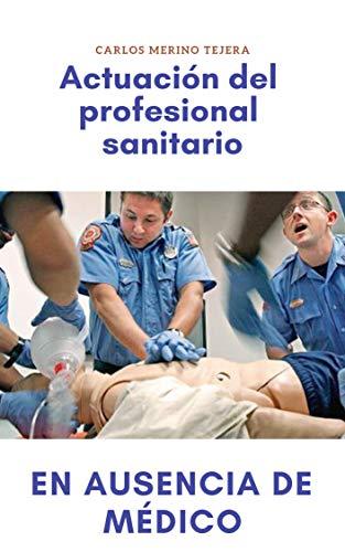 Actuación del profesional sanitario en ausencia de médico por Carlos Merino Tejera