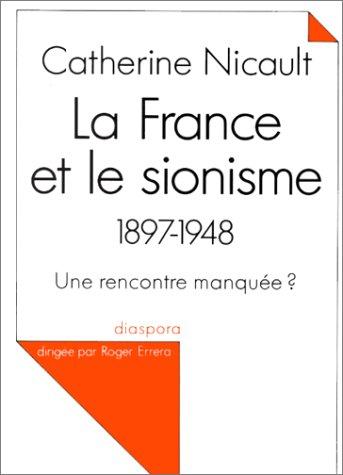 La France et le sionisme: 1897-1948 : une rencontre manquée? (Diaspora) par Catherine Nicault