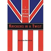 [(Knickers in a Twist: A Dictionary of British Slang)] [Author: Jonathan Bernstein] published on (November, 2006)