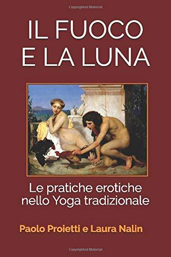 il fuoco e la luna: le pratiche erotiche nello yoga tradizionale