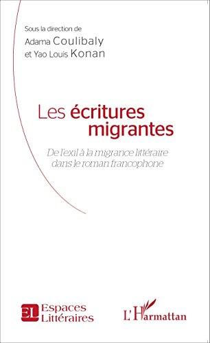 Les écritures migrantes: De l'exil à la migrance littéraire dans le roman francophone