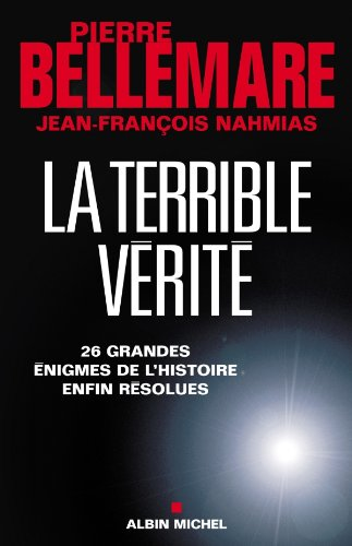 La Terrible vérité : 26 grandes énigmes de l'histoire enfin résolues