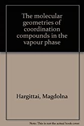 The molecular geometries of coordination compounds in the vapour phase