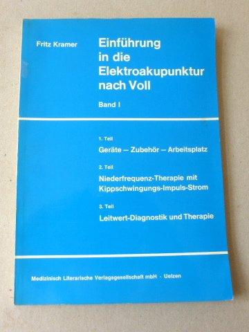 Einführung in die Elektroakupunktur nach Voll. Band I: 1. Geräte - Zubehör - Arbeitsplatz / 2. Niederfrequenz-Therapie mit Kippschwingungs-Impuls-Strom / 3. Leitwert-Daignostik und Therapie.