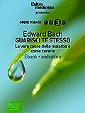 Guarisci te stesso (edizione illustrata) (ebook + audiolibro): Le vere cause delle malattie e come curarle (L'Altra Medicina)