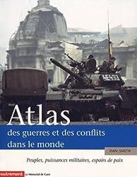 Atlas des guerres et des conflits dans le monde: peuples, puissances militaires, espoirs de paix