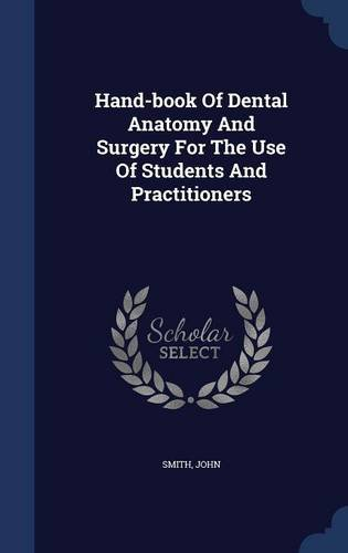Hand-book Of Dental Anatomy And Surgery For The Use Of Students And Practitioners