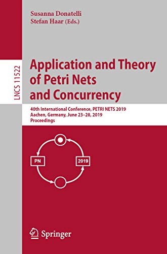 Application and Theory of Petri Nets and Concurrency: 40th International Conference, PETRI NETS 2019, Aachen, Germany, June 23-28, 2019, Proceedings (Lecture ... Science Book 11522) (English Edition)