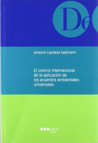 El control internacional de la aplicación de los acuerdos ambientales universales (Monografías jurídicas) por Antonio Cardesa Salzmann