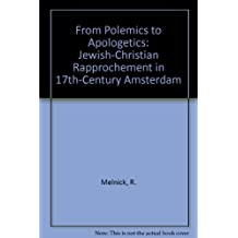 From Polemics to Apologetics: Jewish Crhistian Rapprochement in 17th Century Amsterdam: Jewish-Christian Rapprochement in 17th-century Amsterdam
