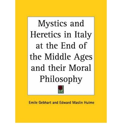 Mystics and Heretics in Italy at the End of the Middle Ages (1922) (Paperback) - Common