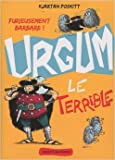 Urgum le terrible, tome 1 de Kjartan Poskitt,Philip Reeve (Illustrations),Laetitia de Kerchove (Traduction) ( 29 octobre 2009 )