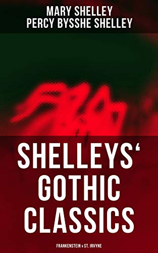 Shelleys' Gothic Classics: Frankenstein & St. Irvyne (English Edition) (St Halloween James)