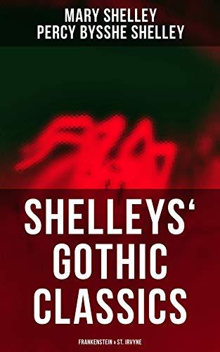 Shelleys' Gothic Classics: Frankenstein & St. Irvyne (English Edition)