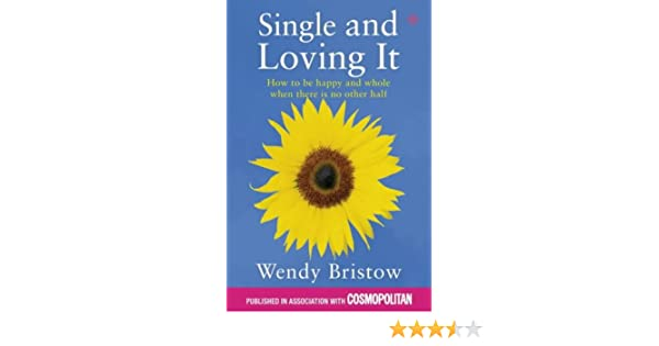 Single and loving it how to be happy and whole when there is no single and loving it how to be happy and whole when there is no other half amazon wendy bristow 9780722540152 books ccuart Images
