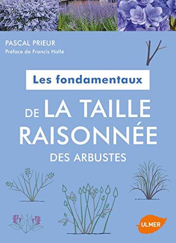 Les fondamentaux de la taille raisonnée des arbustes par Pascal Prieur