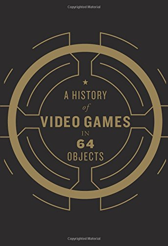 A History of Video Games in 64 Objects par World Video Game Hall of Fame