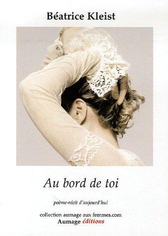 Au bord de toi : Poème-récit d'aujourd'hui par Béatrice Kleist