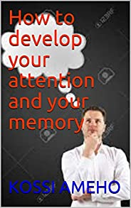 How to develop your attention and your memory (English Edition)