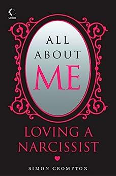 All About Me: Loving a narcissist par [Crompton, Simon]