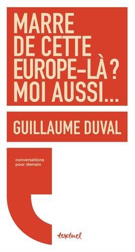Marre de cette Europe-là ? moi aussi... par Guillaume Duval