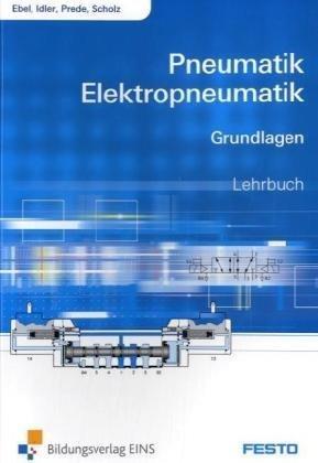 Pneumatik und Elektropneumatik: Grundlagen Lehr-/Fachbuch von Frank Ebel (2010) Broschiert