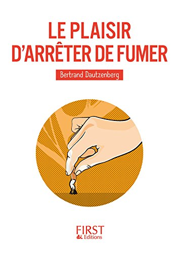 Le Plaisir d'arrêter de fumer (Le petit livre) par Bertrand DAUTZENBERG