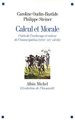 Calcul et morale: Coûts de l'esclavage et valeur de l'émancipation (XVIIIè-XIXè siècle)