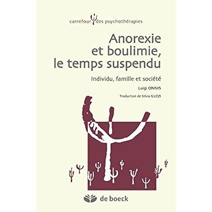 Anorexie et boulimie le temps suspendu : Individu famille et société (Carrefour des psychothérapies)