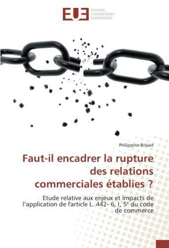 Faut-il encadrer la rupture des relations commerciales établies ?: Etude relative aux enjeux et impacts de l'application de l'article L. 442- 6, I, 5° du code de commerce