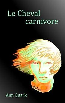 Le Cheval carnivore par [Quark, Ann]