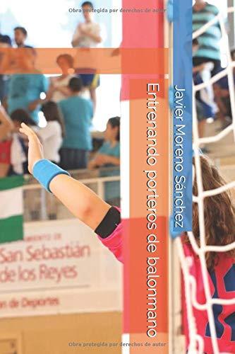 Entrenando porteros de balonmano por Javier Moreno Sánchez