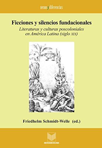 Ficciones y silencios fundacionales: Literaturas y culturas poscoloniales en América Latina (siglo XIX) (Nexos y Diferencias. Estudios de la Cultura de América Latina nº 8) por Friedhelm Schmidt-Welle (ed.)