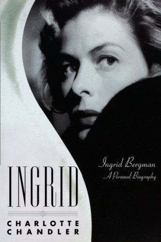 Ingrid: Ingrid Bergman, a Personal Biography: Written by Charlotte Chandler, 2008 Edition, (Reprint) Publisher: Applause Theatre Book Publishers [Paperback]