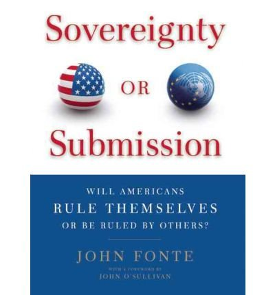 [( Sovereignty or Submission: Will Americans Rule Themselves or Be Ruled by Others? - Greenlight By John Fonte ( Author ) Hardcover Sep - 2011)] Hardcover