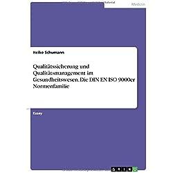 Qualitätssicherung und Qualitätsmanagement im Gesundheitswesen. Die DIN EN ISO 9000er Normenfamilie