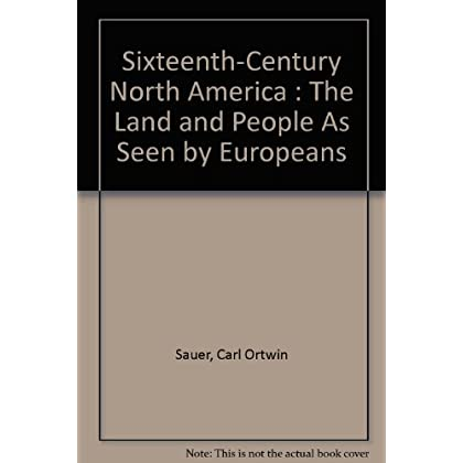 Sixteenth-Century North America : The Land and People As Seen by Europeans
