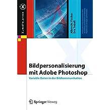 Bildpersonalisierung mit Adobe Photoshop: Variable Daten in der Bildkommunikation (X.media.press) (German Edition) by Albrecht Fischer (2014-09-11)