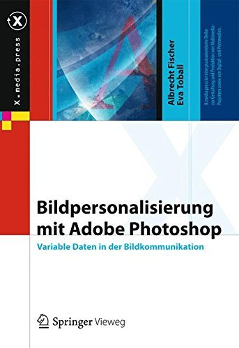 Bildpersonalisierung mit Adobe Photoshop: Variable Daten in der Bildkommunikation (X.media.press)