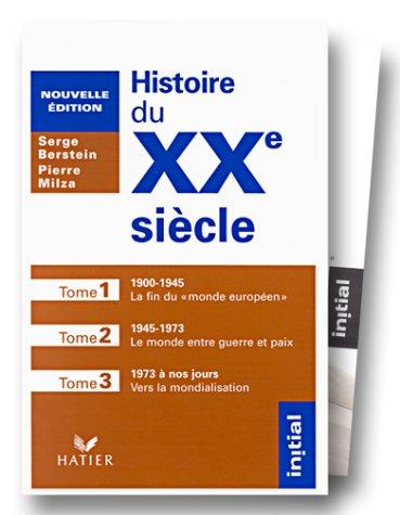 Histoire du 20e siècle, 3 volume : 1900-1945 ; 1945-1973 ; 1973 à nos jours